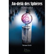 Au-delà des Sphères Tome 1: Watinosha - Marianne Fortier