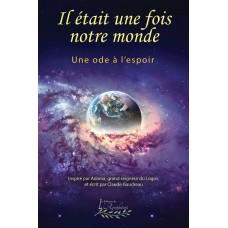 Il était une fois notre monde: Une ode à l'espoir - Claude Gaudreau