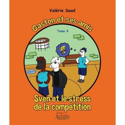 Gaston et ses amis tome 4: Sven et le stress de la compétition - Valérie Saad
