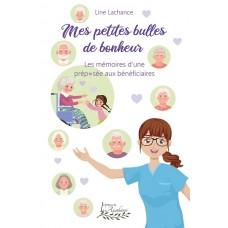 Mes petites bulles de bonheur: Les mémoires d'une préposée aux bénéficiaires - Line Lachance