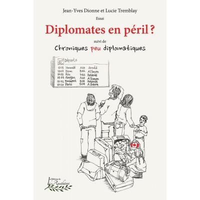 Diplomates en péril? suivi de Chroniques peu diplomatiques (version électronique EPUB) - Jean-Yves Dionne et Lucie Tremblay