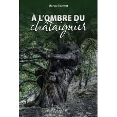 À l'ombre du châtaignier (version numérique EPUB) - Maryse Boisvert