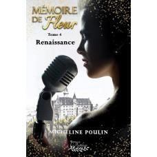 Mémoire de Fleur tome 4: Renaissance - Micheline Poulin