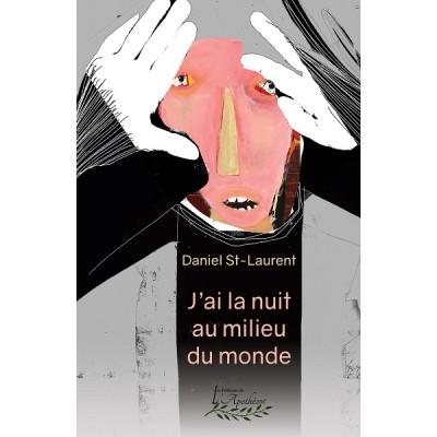 J'ai la nuit au milieu du monde - Daniel St-Laurent