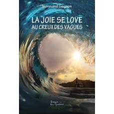 La joie se love au creux des vagues - Normand Gagnon