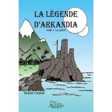 La légende d'Arkandia Tome 1: La quête - Serge Caron