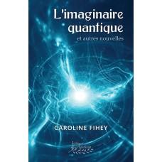 L'imaginaire quantique et autres nouvelles - Caroline Fihey