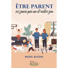 Être parent 365 jours par an et rester zen (version numérique EPUB) - Rachel Bluteau