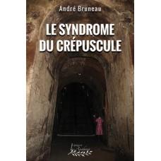 Le syndrome du crépuscule – André Bruneau