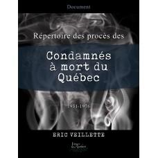 Répertoire des procès des condamnés à mort du Québec, Deuxième partie: 1931-1976 - Eric Veillette
