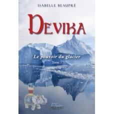 Devika tome 1 : Le pouvoir du glacier - Isabelle Beaupré