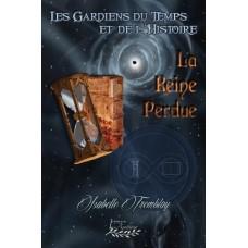 Les Gardiens du Temps et de l'Histoire : La reine perdue - Isabelle Tremblay