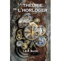 La théorie de l'horloger - J.M.R. Martin