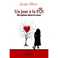 Un jour à la FOI Tome 1 : Des épines dans le coeur - Jocelyne Béland