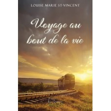 Voyage au bout de la vie - Louise Marie St-Vincent
