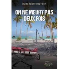 On ne meurt pas deux fois - Marc-André Routhier