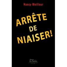 Arrête de niaiser ! - Nancy Meilleur