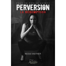 Perversion Tome 3: La rédemption - Nicole Gauthier