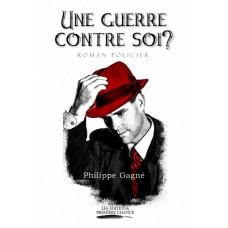 Une guerre contre soi? - Philippe Gagné