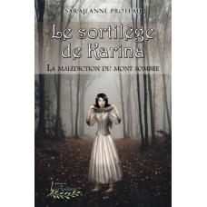Le sortilège de Karina : La malédiction du mont sombre - Sarajeanne Proteau
