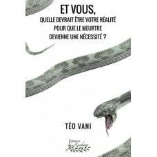 Et vous, quelle serait votre réalité pour que le meurtre devienne une nécessité? – Téo Vani